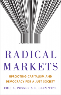 radical markets - uprooting capitalism and democracy for a just society